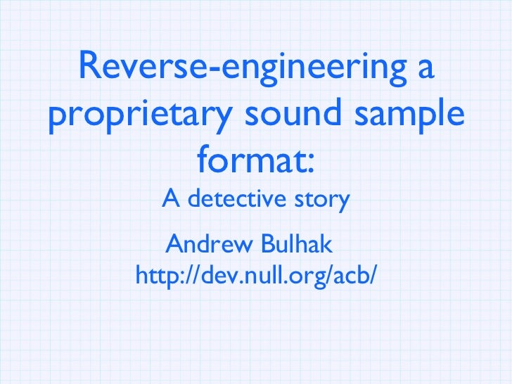Reverse-engineering a proprietary sound sample format: A detective story Andrew Bulhak  http://dev.null.org/acb/