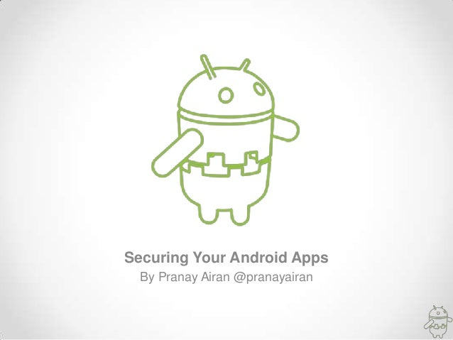Securing Your Android Apps By Pranay Airan @pranayairan