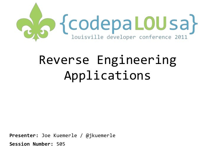 Reverse Engineering Applications<br />Presenter: Joe Kuemerle / @jkuemerle<br />Session Number: 505<br />