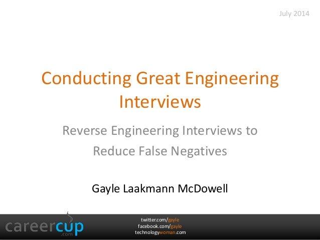 twitter.com/gayle facebook.com/gayle technologywoman.com Conducting Great Engineering Interviews Reverse Engineering Inter...