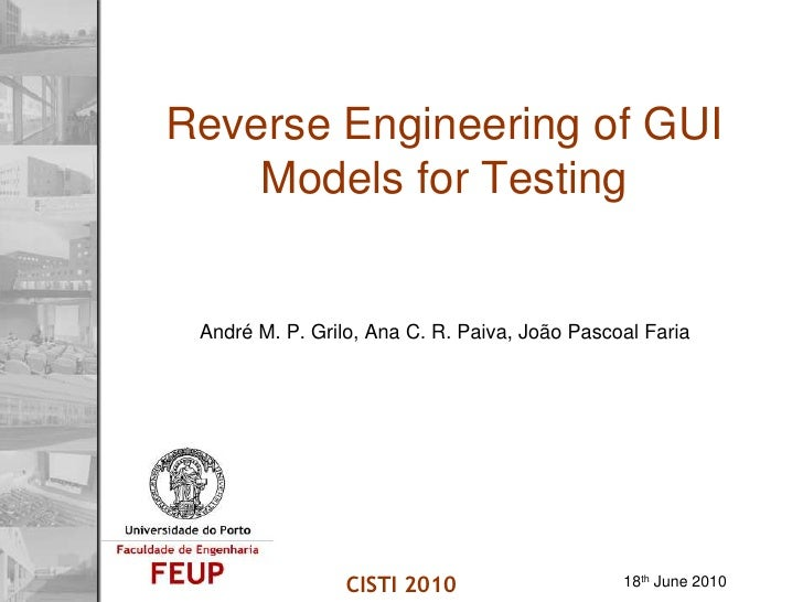 Reverse Engineering of GUI Models for Testing<br />André M. P. Grilo, Ana C. R. Paiva, João Pascoal Faria<br />CISTI 2010<...