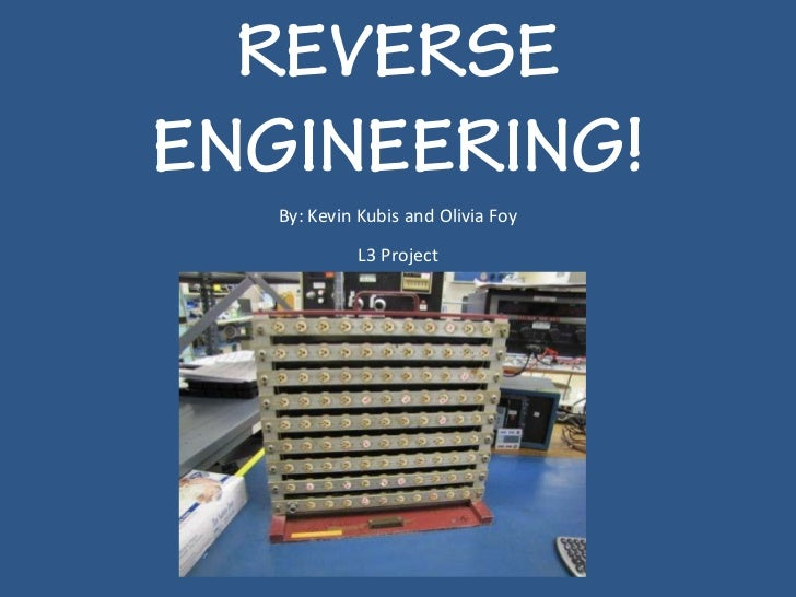 REVERSEENGINEERING!   By: Kevin Kubis and Olivia Foy            L3 Project