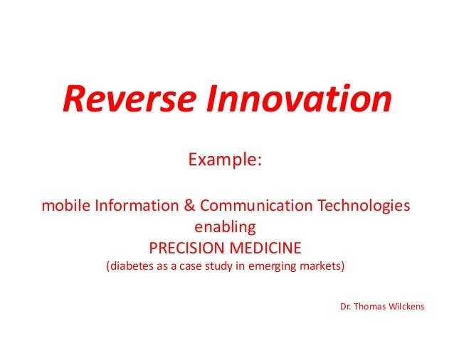 Reverse Innovation Example: mobile Information & Communication Technologies enabling PRECISION MEDICINE (diabetes as a cas...