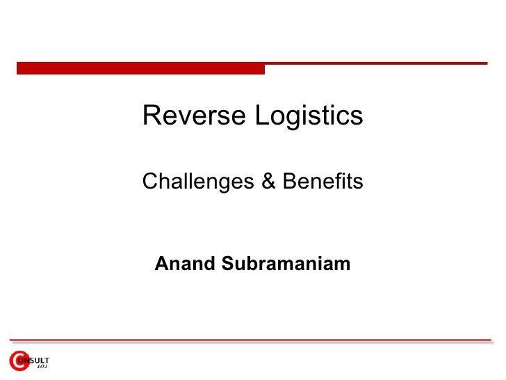Reverse Logistics Challenges & Benefits Anand Subramaniam