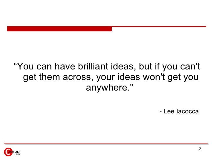 """<ul><li>""""You can have brilliant ideas, but if you can't get them across, your ideas won't get you anywhere.&quot;  </li></..."""
