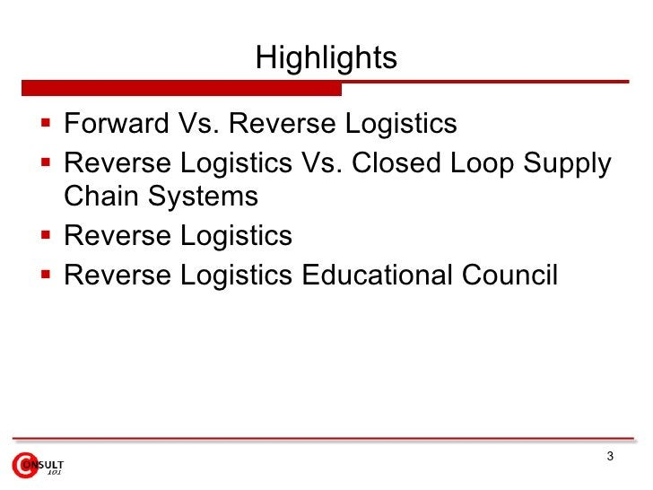 Highlights <ul><li>Forward Vs. Reverse Logistics </li></ul><ul><li>Reverse Logistics Vs. Closed Loop Supply Chain Systems ...