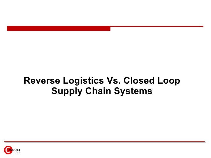Reverse Logistics Vs. Closed Loop Supply Chain Systems