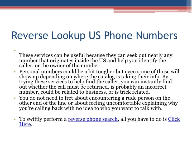 Reverse Lookup US Phone Numbers <br />These services can be useful because they can seek out nearly any number that origin...