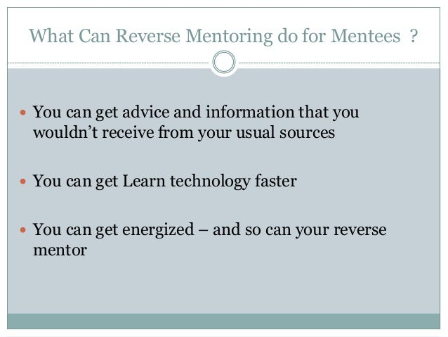 What Can Reverse Mentoring do for Mentees ?  You can get advice and information that you wouldn't receive from your usual...