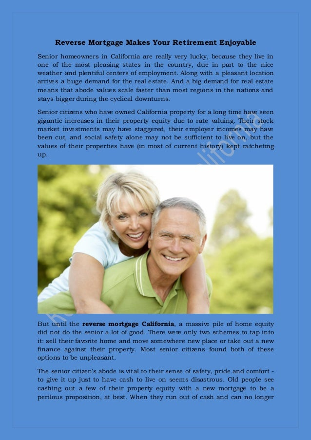 Reverse Mortgage Makes Your Retirement Enjoyable Senior homeowners in California are really very lucky, because they live ...