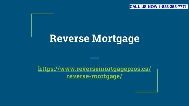 Reverse Mortgage https://www.reversemortgagepros.ca/ reverse-mortgage/ CALL US NOW 1-888-358-7771