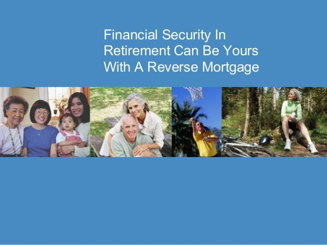 Financial Security In Retirement Can Be Yours With A Reverse Mortgage