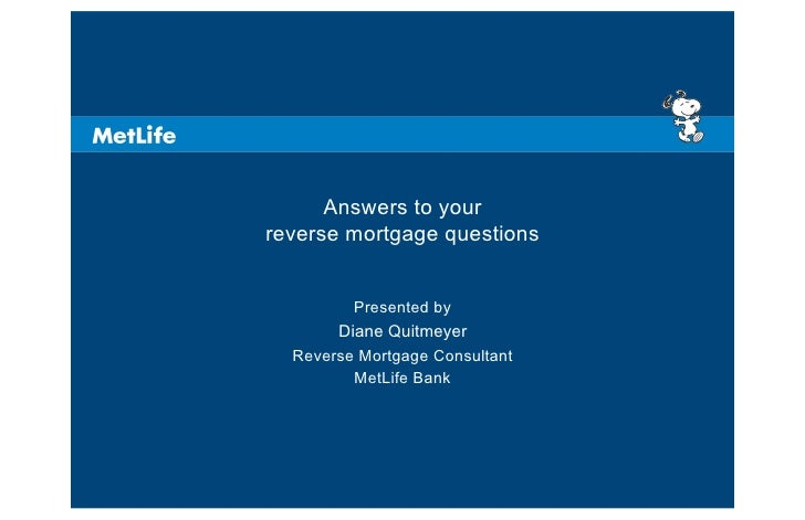 Answers to your reverse mortgage questions            Presented by        Diane Quitmeyer          <Rep Name>   Reverse Mo...