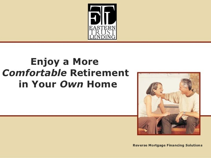 Reverse Mortgage Financing Solutions Enjoy a More Comfortable   Retirement in Your  Own  Home