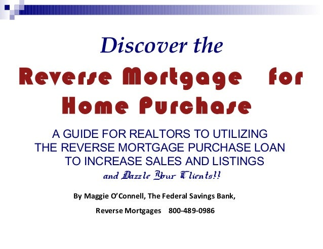 Discover the  Reverse Mortgage for Home Purchase A GUIDE FOR REALTORS TO UTILIZING THE REVERSE MORTGAGE PURCHASE LOAN TO I...