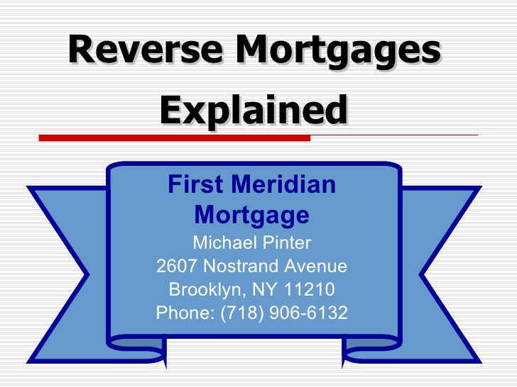 Reverse Mortgages Explained First Meridian Mortgage Michael Pinter 2607 Nostrand Avenue Brooklyn, NY 11210 Phone: (718) 90...