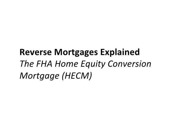 Reverse Mortgages Explained The FHA Home Equity Conversion Mortgage (HECM)