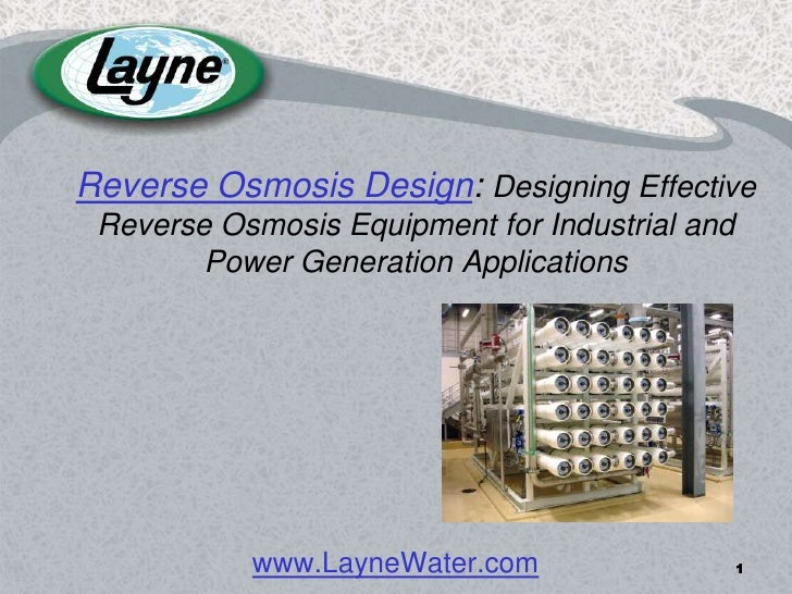 1<br />Reverse Osmosis Design: Designing Effective Reverse Osmosis Equipment for Industrial and  Power Generation Applicat...