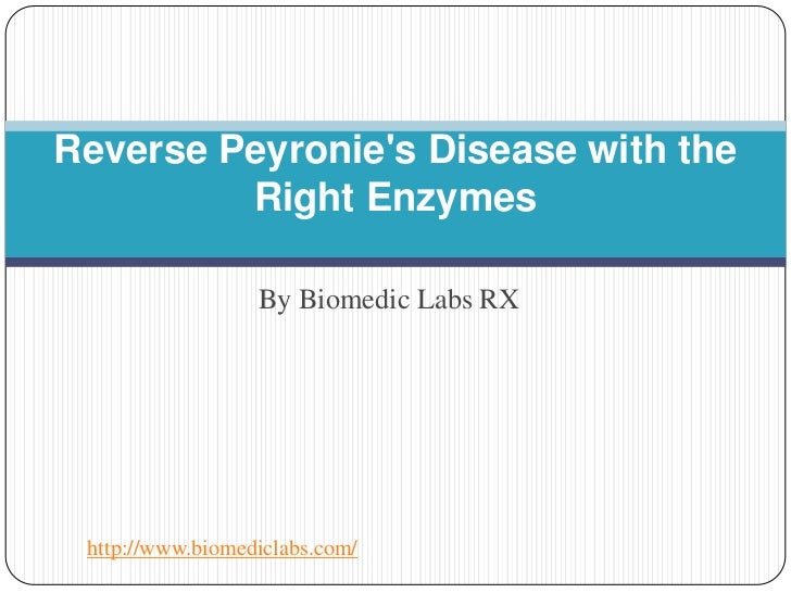 Reverse Peyronies Disease with the         Right Enzymes                  By Biomedic Labs RX http://www.biomediclabs.com/