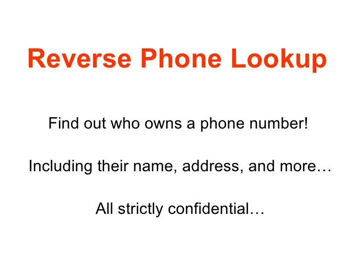 Reverse Phone Lookup   Find out who owns a phone number!  Including their name, address, and more… All strictly confidenti...