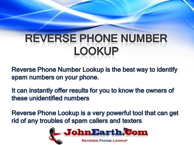 Reverse Phone Number Lookup is the best way to identifyspam numbers on your phone.It can instantly offer results for you t...