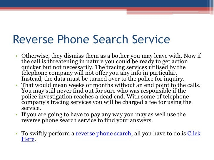 Reverse Phone Search Service<br />Otherwise, they dismiss them as a bother you may leave with. Now if the call is threaten...