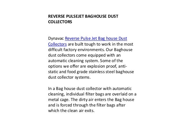 REVERSE PULSEJET BAGHOUSE DUST  COLLECTORS  Dynavac Reverse Pulse Jet Bag house Dust  Collectors are built tough to work i...