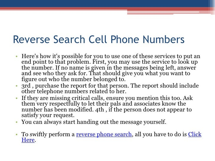 Reverse Search Cell Phone Numbers<br />Here's how it's possible for you to use one of these services to put an e...
