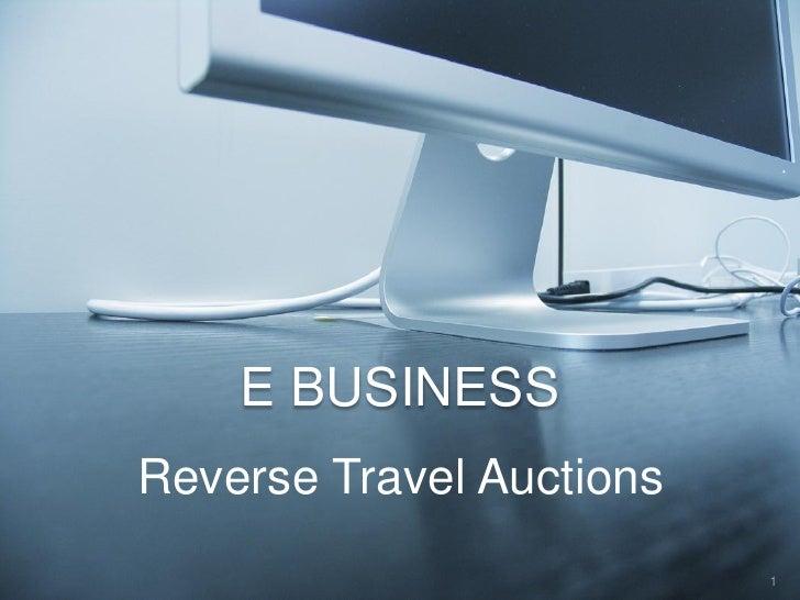 E BUSINESS Reverse Travel Auctions                           1