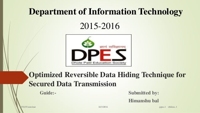Optimized Reversible Data Hiding Technique for Secured Data Transmission Guide:- Submitted by: Himanshu bal Department of ...