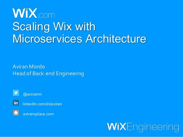 Aviran Mordo Head of Back-end Engineering @aviranm linkedin.com/in/aviran aviransplace.com Scaling Wix with Microservices ...