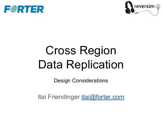Cross Region Data Replication Design Considerations Itai Friendinger itai@forter.com