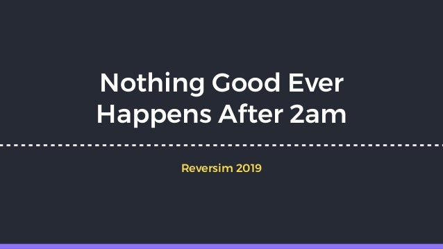Nothing Good Ever Happens After 2am Reversim 2019