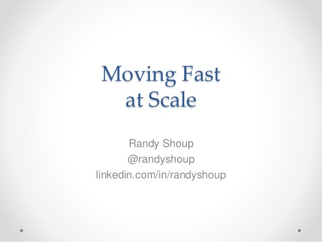 Moving Fast at Scale Randy Shoup @randyshoup linkedin.com/in/randyshoup