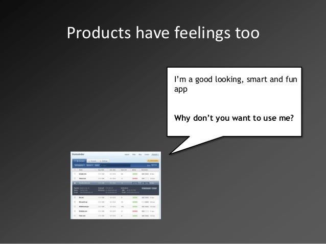 Products have feelings too              I'm a good looking, smart and fun              app              Why don't you want...