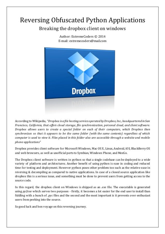 Reversing Obfuscated Python Applications Breaking the dropbox client on windows Author: ExtremeCoders © 2014 E-mail: extre...