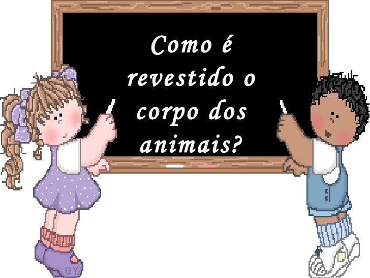 Como é revestido o corpo dos animais?