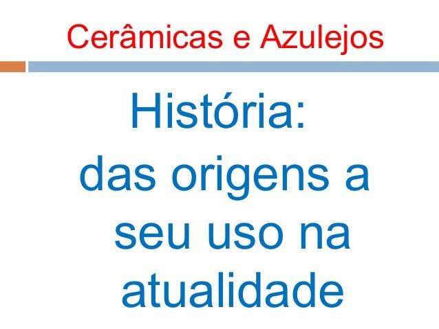 Cerâmicas e Azulejos História: das origens a seu uso na atualidade