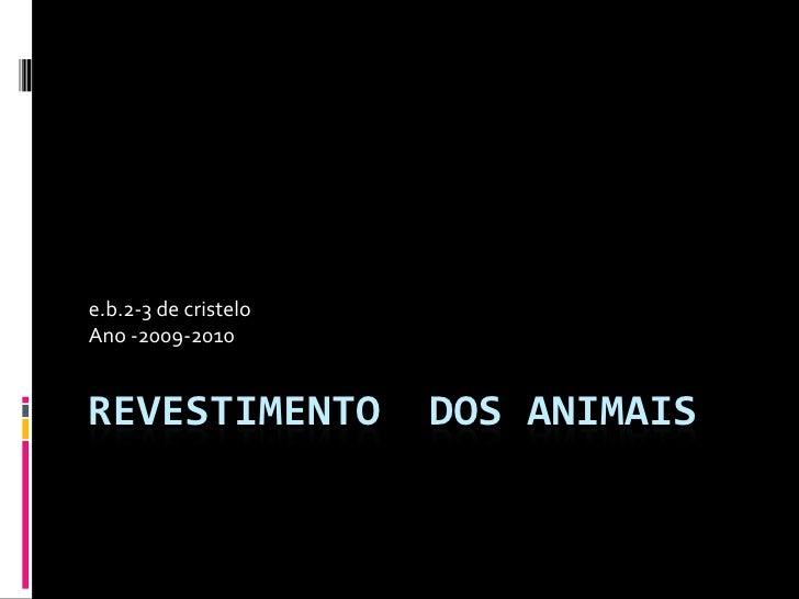 Revestimento  dos animais<br />e.b.2-3 de cristelo<br />Ano -2009-2010<br />