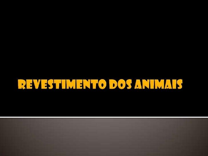 Revestimento dos Animais<br />