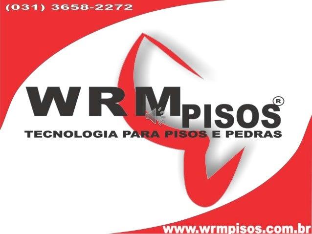 Apresentação          Fundada em 2011, a WRM Pisos Conta com a Ampla Experiência, Profissionalismo,   Seriedade e Dedicaçã...