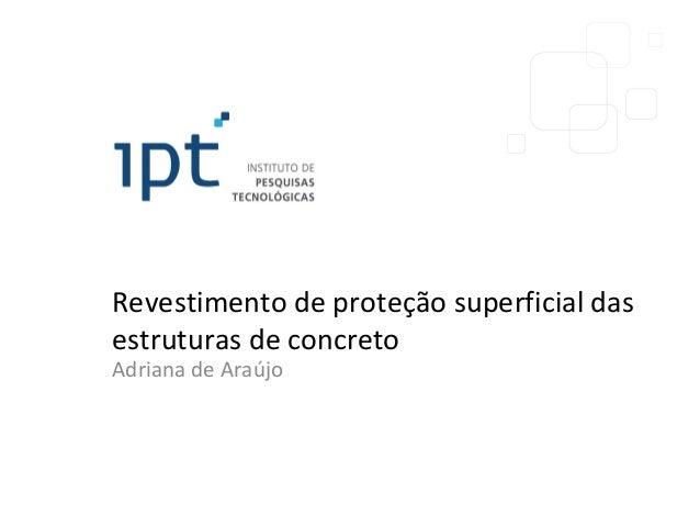 Revestimento de proteção superficial dasestruturas de concretoAdriana de Araújo
