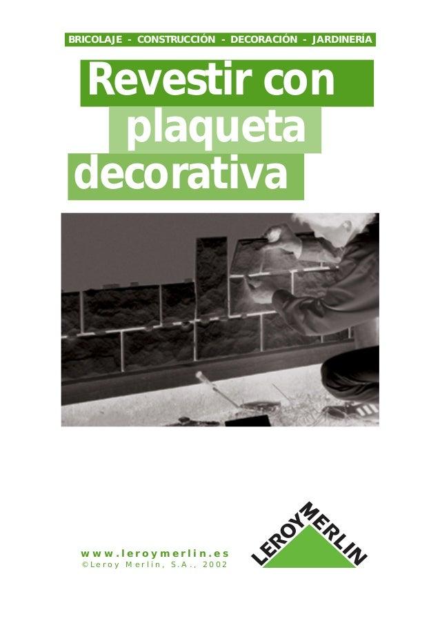 Revestir con plaqueta decorativa BRICOLAJE - CONSTRUCCIÓN - DECORACIÓN - JARDINERÍA w w w . l e r o y m e r l i n . e s © ...