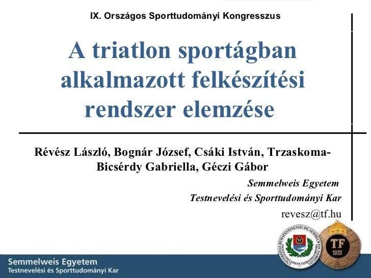IX. Országos Sporttudományi Kongresszus     A triatlon sportágban    alkalmazott felkészítési      rendszer elemzéseRévész...