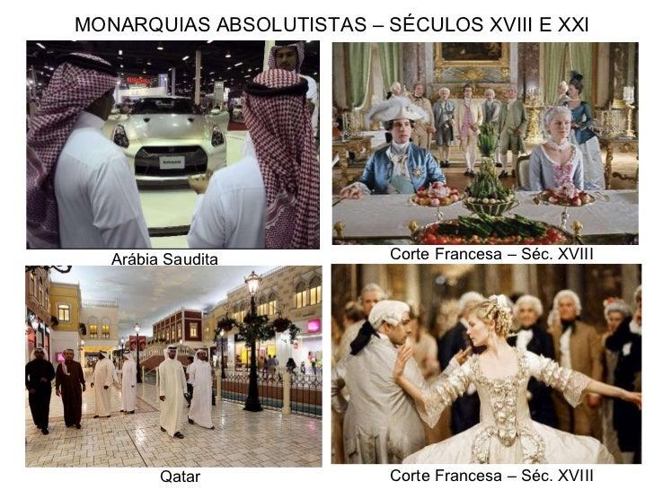 MONARQUIAS ABSOLUTISTAS – SÉCULOS XVIII E XXI Qatar Arábia Saudita Corte Francesa – Séc. XVIII Corte Francesa – Séc. XVIII