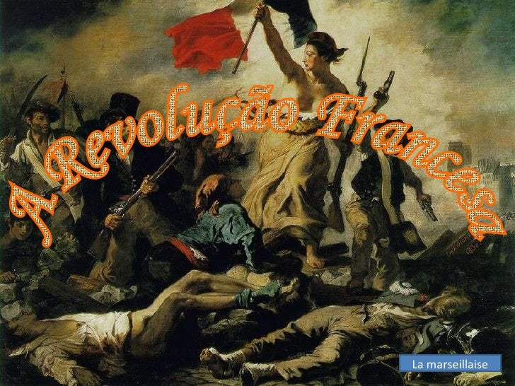 A Revolução Francesa  La marseillaise