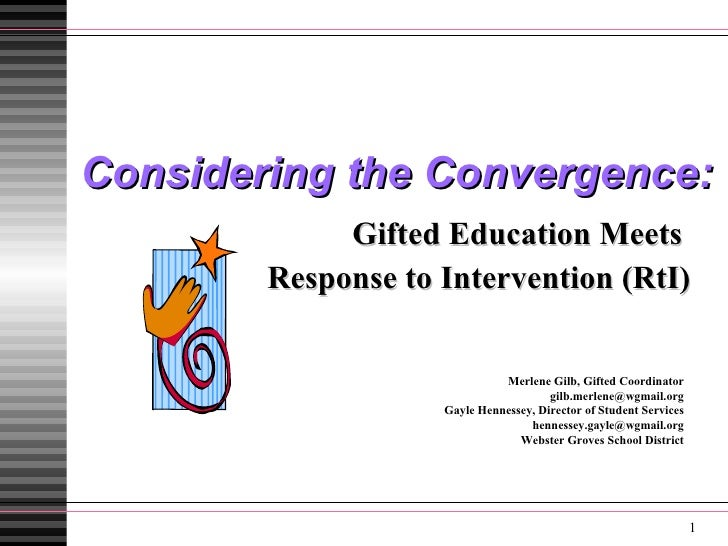 Considering the Convergence: Gifted Education Meets  Response to Intervention (RtI) Merlene Gilb, Gifted Coordinator [emai...