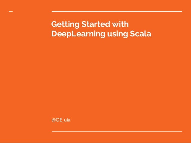 Getting Started with DeepLearning using Scala @OE_uia