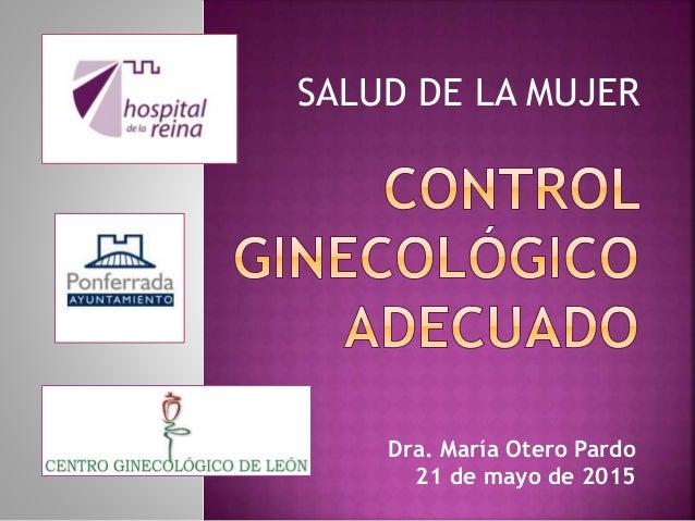 Dra. María Otero Pardo 21 de mayo de 2015 SALUD DE LA MUJER
