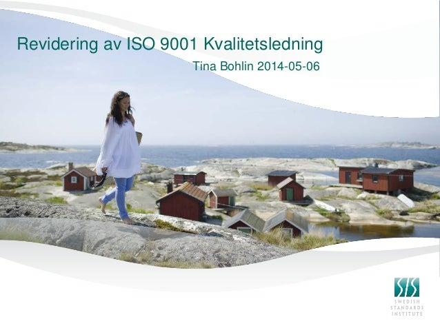 Revidering av ISO 9001 Kvalitetsledning Tina Bohlin 2014-05-06